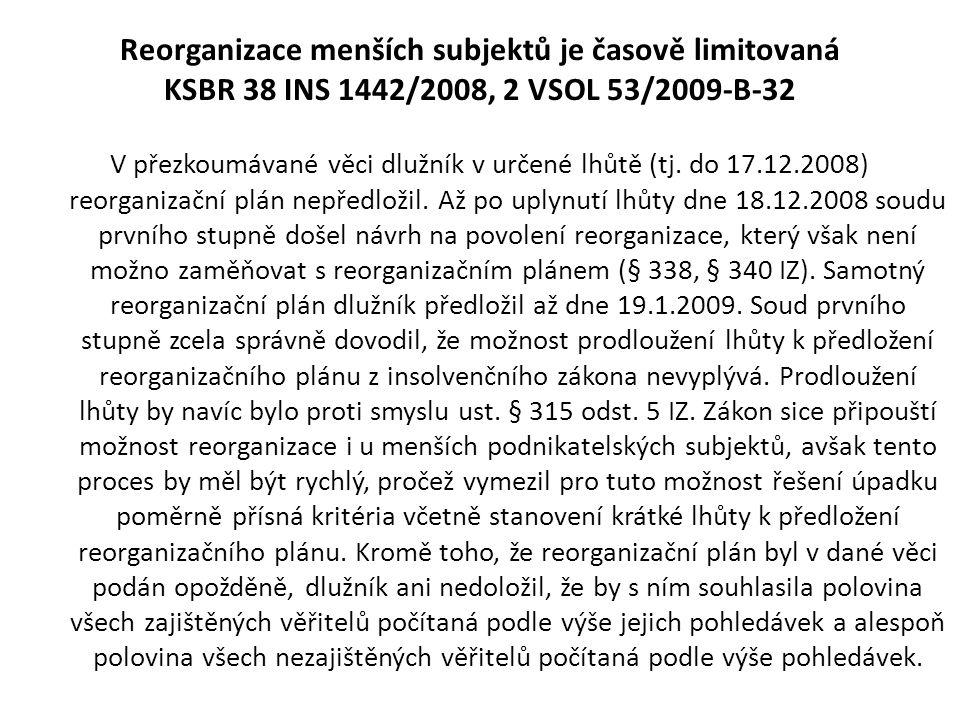Reorganizace menších subjektů je časově limitovaná KSBR 38 INS 1442/2008, 2 VSOL 53/2009-B-32 V přezkoumávané věci dlužník v určené lhůtě (tj. do 17.1