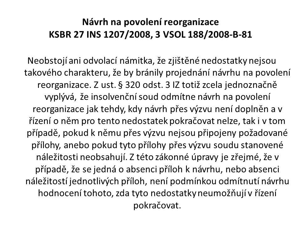 Návrh na povolení reorganizace KSBR 27 INS 1207/2008, 3 VSOL 188/2008-B-81 Neobstojí ani odvolací námitka, že zjištěné nedostatky nejsou takového char
