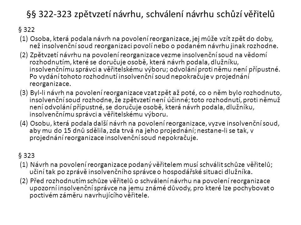 §§ 322-323 zpětvzetí návrhu, schválení návrhu schůzí věřitelů § 322 (1) Osoba, která podala návrh na povolení reorganizace, jej může vzít zpět do doby