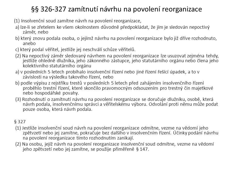 §§ 326-327 zamítnutí návrhu na povolení reorganizace (1) Insolvenční soud zamítne návrh na povolení reorganizace, a) lze-li se zřetelem ke všem okolno