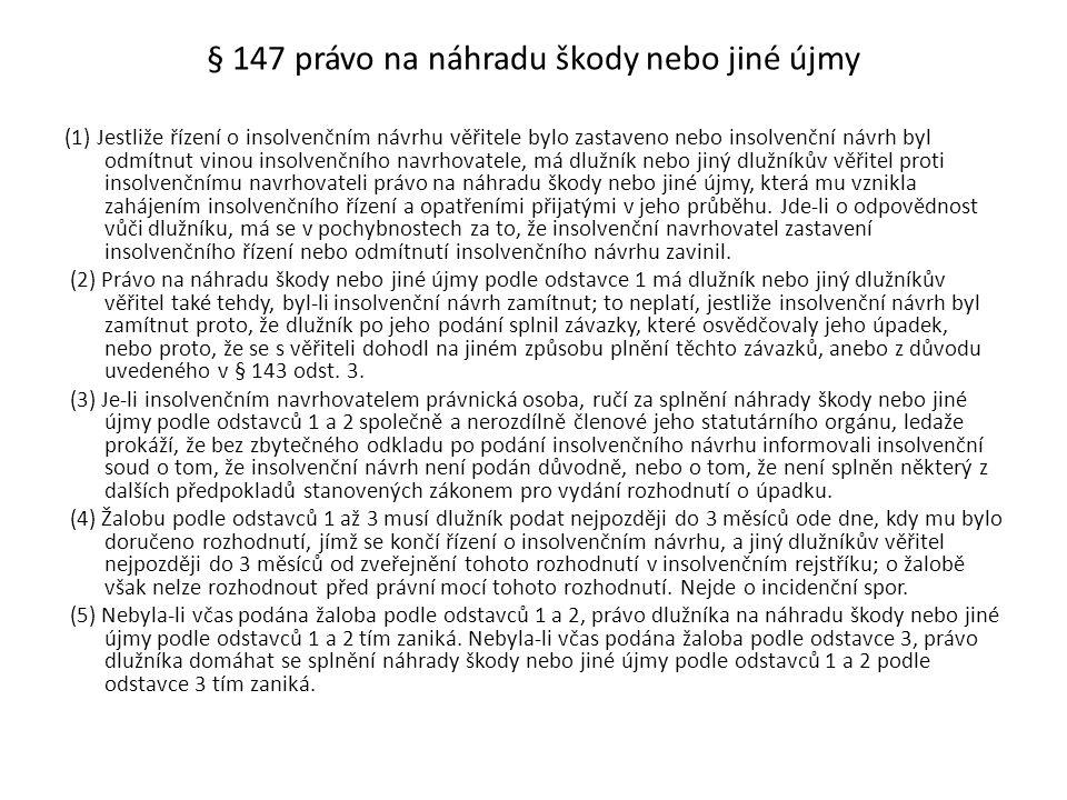 § 147 právo na náhradu škody nebo jiné újmy (1) Jestliže řízení o insolvenčním návrhu věřitele bylo zastaveno nebo insolvenční návrh byl odmítnut vino