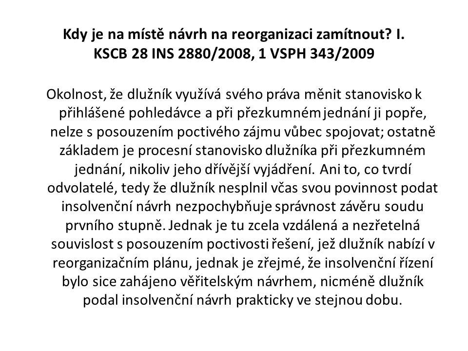 Kdy je na místě návrh na reorganizaci zamítnout? I. KSCB 28 INS 2880/2008, 1 VSPH 343/2009 Okolnost, že dlužník využívá svého práva měnit stanovisko k