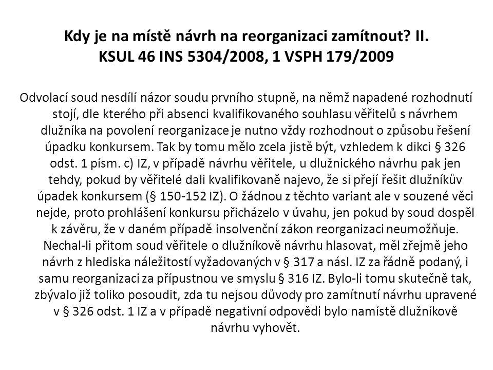 Kdy je na místě návrh na reorganizaci zamítnout? II. KSUL 46 INS 5304/2008, 1 VSPH 179/2009 Odvolací soud nesdílí názor soudu prvního stupně, na němž