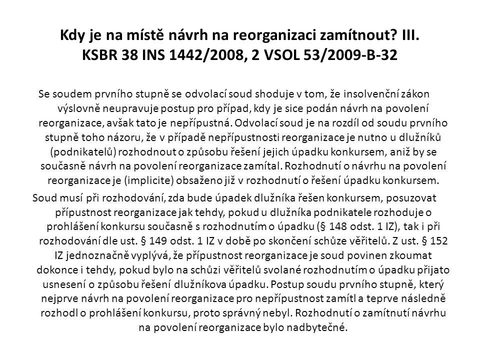 Kdy je na místě návrh na reorganizaci zamítnout? III. KSBR 38 INS 1442/2008, 2 VSOL 53/2009-B-32 Se soudem prvního stupně se odvolací soud shoduje v t