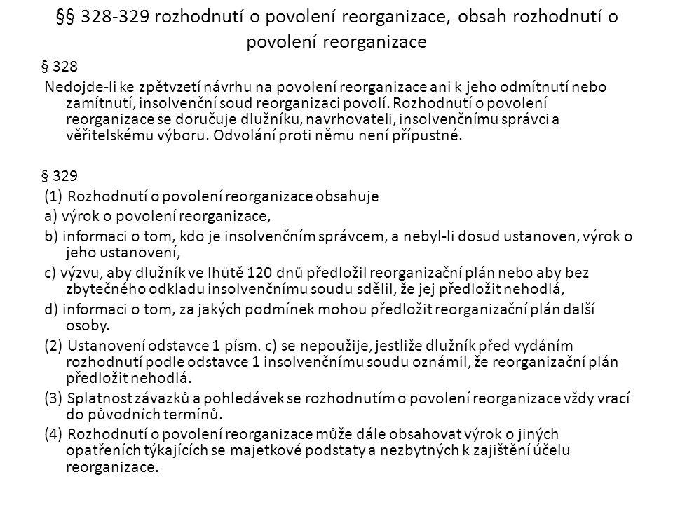 §§ 328-329 rozhodnutí o povolení reorganizace, obsah rozhodnutí o povolení reorganizace § 328 Nedojde-li ke zpětvzetí návrhu na povolení reorganizace
