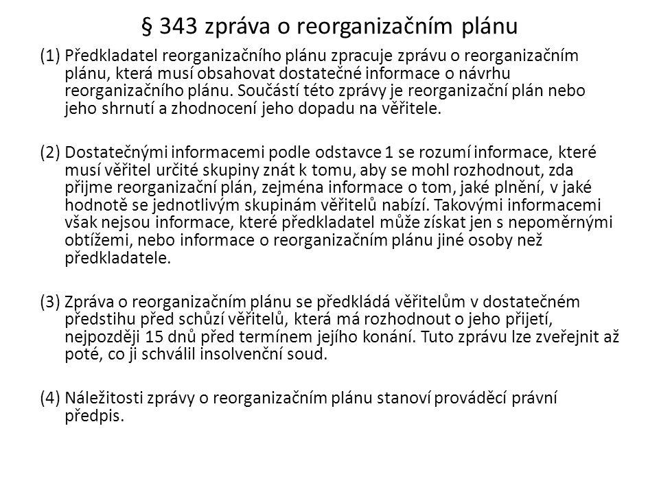 § 343 zpráva o reorganizačním plánu (1) Předkladatel reorganizačního plánu zpracuje zprávu o reorganizačním plánu, která musí obsahovat dostatečné inf