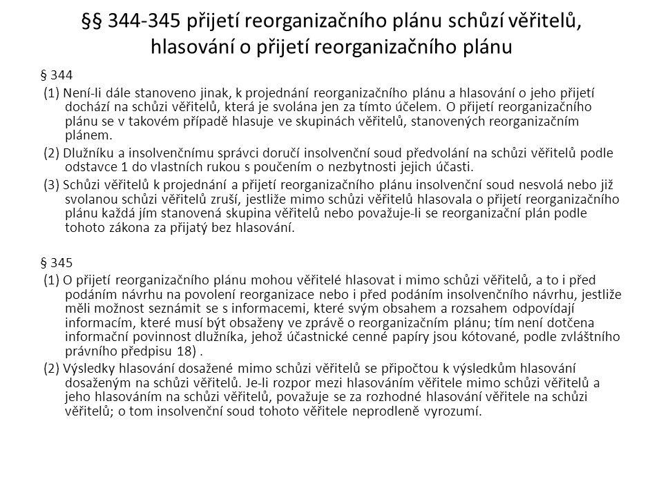 §§ 344-345 přijetí reorganizačního plánu schůzí věřitelů, hlasování o přijetí reorganizačního plánu § 344 (1) Není-li dále stanoveno jinak, k projedná