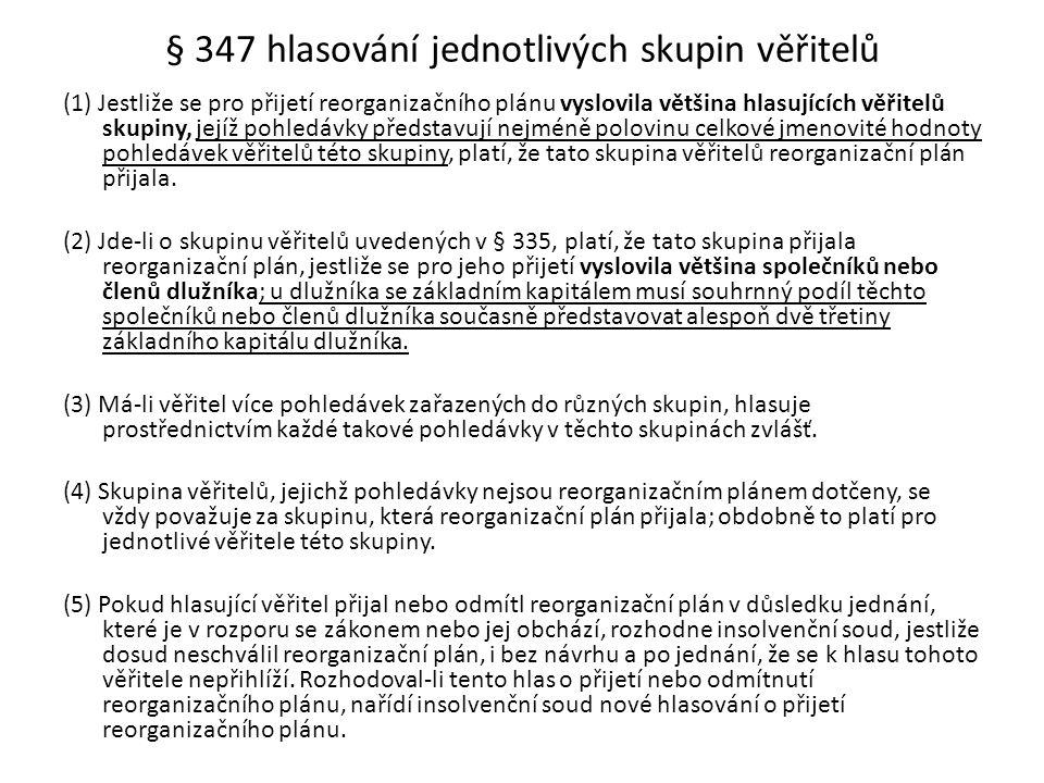 § 347 hlasování jednotlivých skupin věřitelů (1) Jestliže se pro přijetí reorganizačního plánu vyslovila většina hlasujících věřitelů skupiny, jejíž p