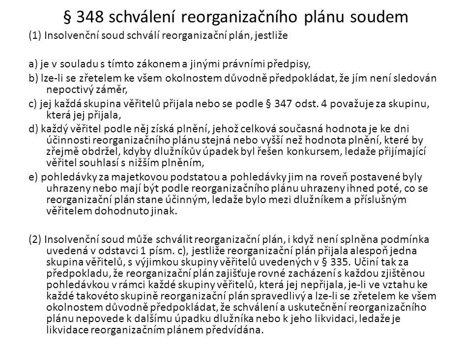 § 348 schválení reorganizačního plánu soudem (1) Insolvenční soud schválí reorganizační plán, jestliže a) je v souladu s tímto zákonem a jinými právní