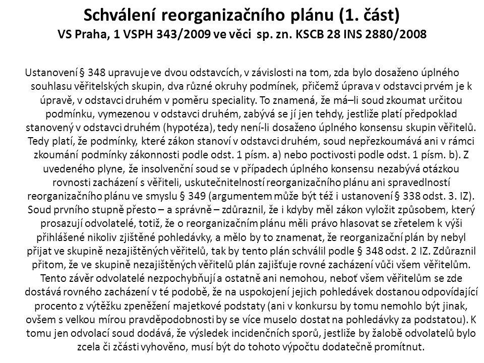 Schválení reorganizačního plánu (1. část) VS Praha, 1 VSPH 343/2009 ve věci sp. zn. KSCB 28 INS 2880/2008 Ustanovení § 348 upravuje ve dvou odstavcích