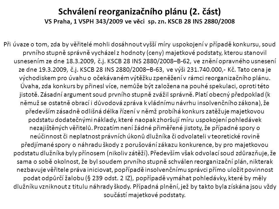 Schválení reorganizačního plánu (2. část) VS Praha, 1 VSPH 343/2009 ve věci sp. zn. KSCB 28 INS 2880/2008 Při úvaze o tom, zda by věřitelé mohli dosáh