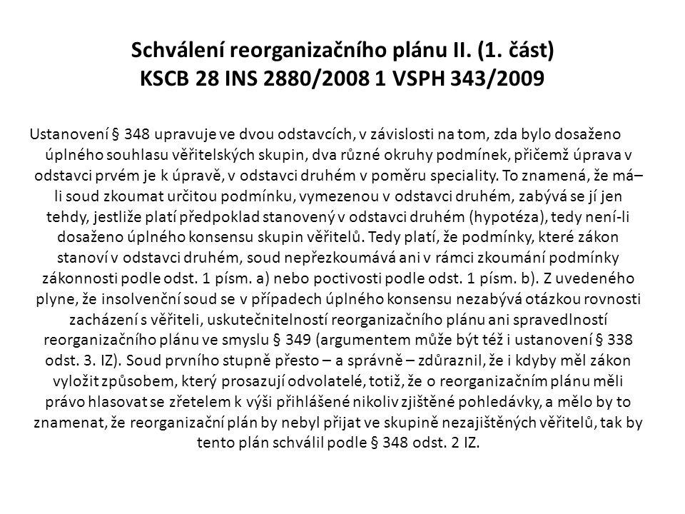 Schválení reorganizačního plánu II. (1. část) KSCB 28 INS 2880/2008 1 VSPH 343/2009 Ustanovení § 348 upravuje ve dvou odstavcích, v závislosti na tom,