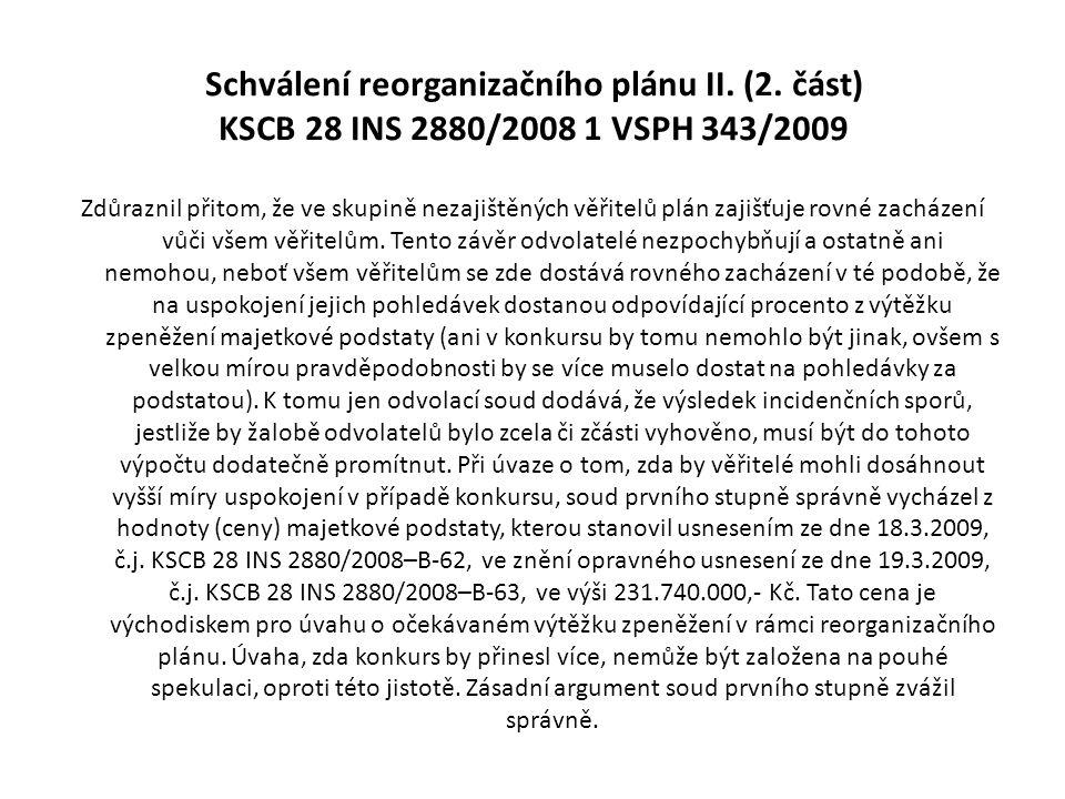 Schválení reorganizačního plánu II. (2. část) KSCB 28 INS 2880/2008 1 VSPH 343/2009 Zdůraznil přitom, že ve skupině nezajištěných věřitelů plán zajišť
