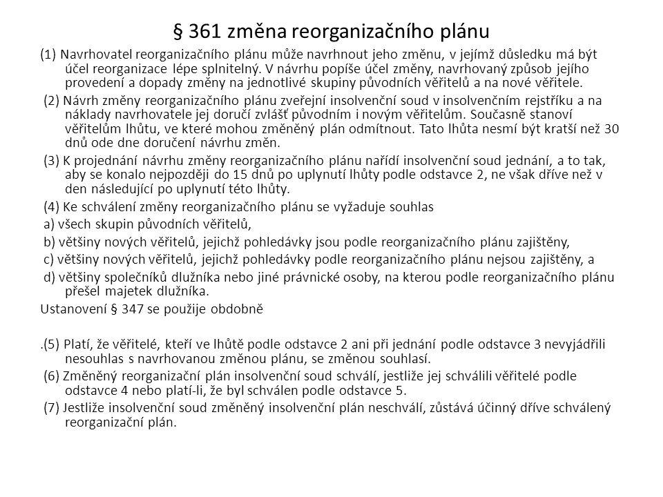 § 361 změna reorganizačního plánu (1) Navrhovatel reorganizačního plánu může navrhnout jeho změnu, v jejímž důsledku má být účel reorganizace lépe spl