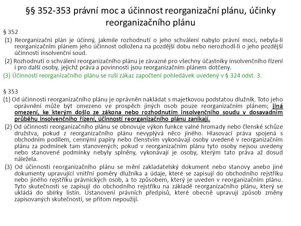 §§ 352-353 právní moc a účinnost reorganizační plánu, účinky reorganizačního plánu § 352 (1) Reorganizační plán je účinný, jakmile rozhodnutí o jeho s