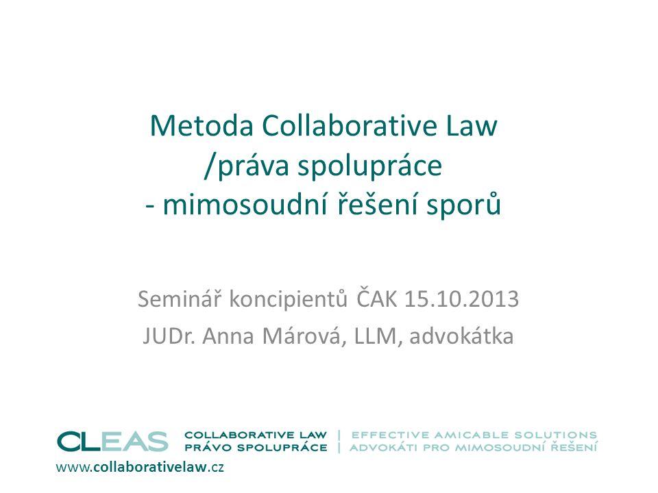 Metoda Collaborative Law /práva spolupráce - mimosoudní řešení sporů Seminář koncipientů ČAK 15.10.2013 JUDr.