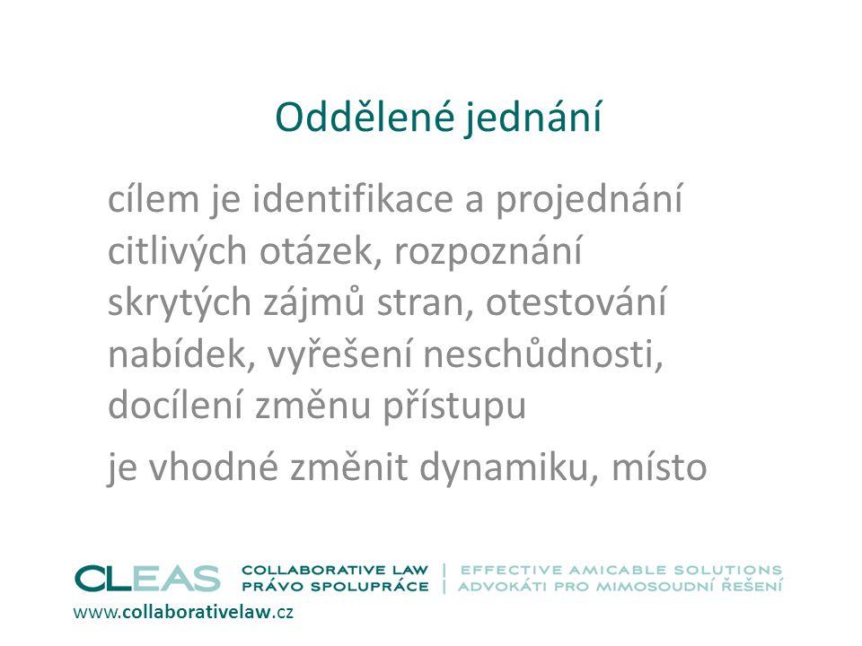 Oddělené jednání cílem je identifikace a projednání citlivých otázek, rozpoznání skrytých zájmů stran, otestování nabídek, vyřešení neschůdnosti, docílení změnu přístupu je vhodné změnit dynamiku, místo www.collaborativelaw.cz