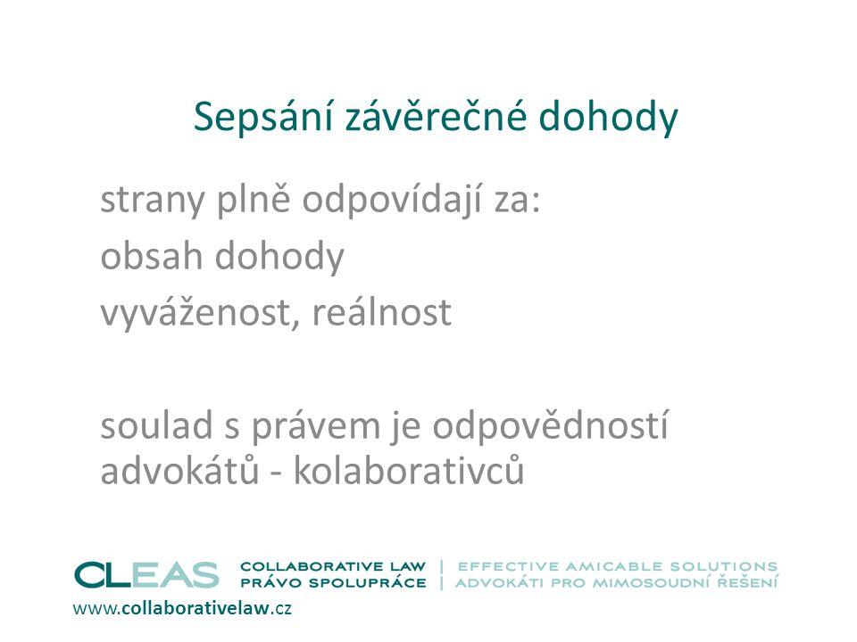Sepsání závěrečné dohody strany plně odpovídají za: obsah dohody vyváženost, reálnost soulad s právem je odpovědností advokátů - kolaborativců www.collaborativelaw.cz