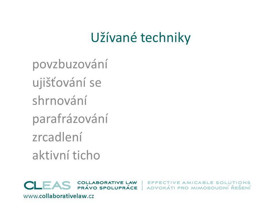 Užívané techniky povzbuzování ujišťování se shrnování parafrázování zrcadlení aktivní ticho www.collaborativelaw.cz