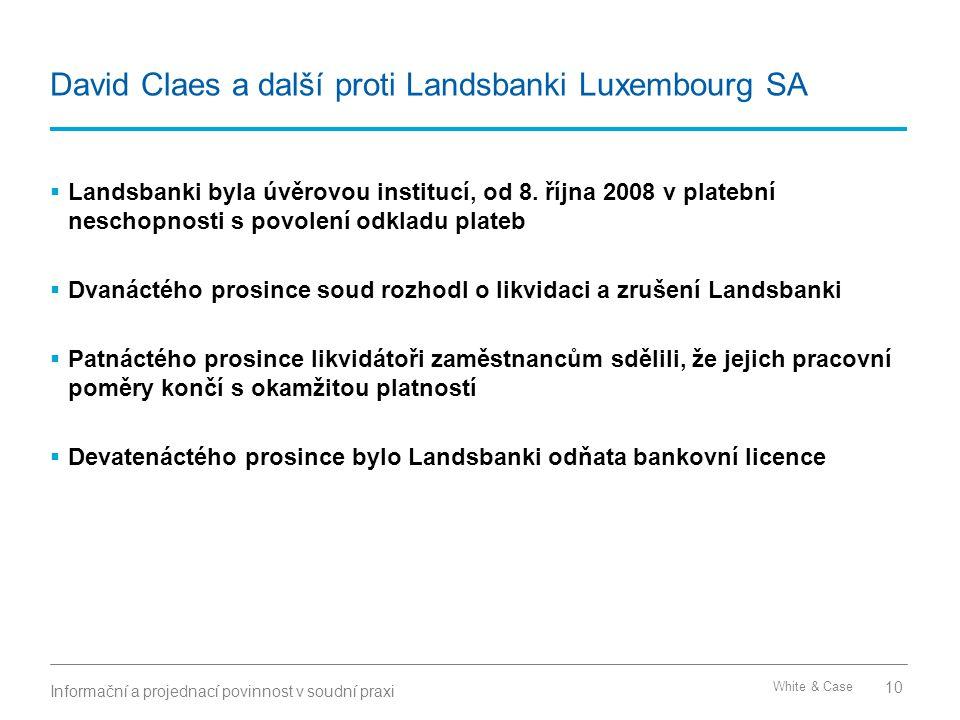 White & Case David Claes a další proti Landsbanki Luxembourg SA  Landsbanki byla úvěrovou institucí, od 8. října 2008 v platební neschopnosti s povol