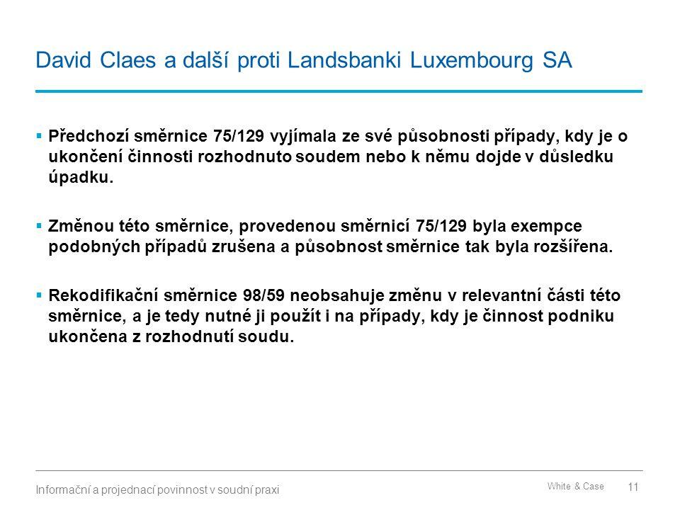 White & Case David Claes a další proti Landsbanki Luxembourg SA  Předchozí směrnice 75/129 vyjímala ze své působnosti případy, kdy je o ukončení činn