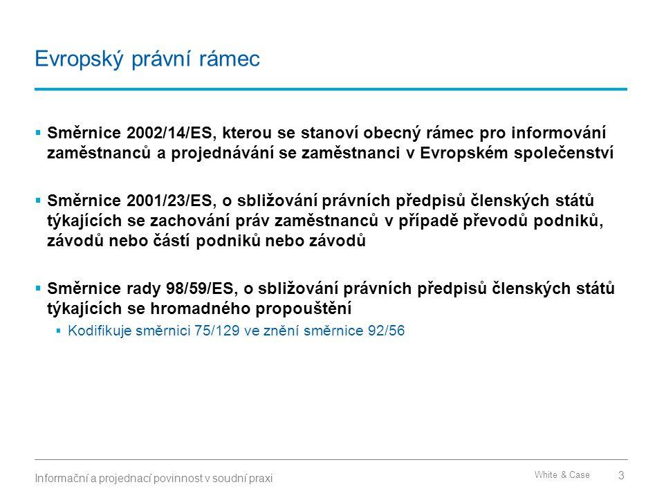 White & Case Evropský právní rámec  Směrnice 2002/14/ES, kterou se stanoví obecný rámec pro informování zaměstnanců a projednávání se zaměstnanci v E
