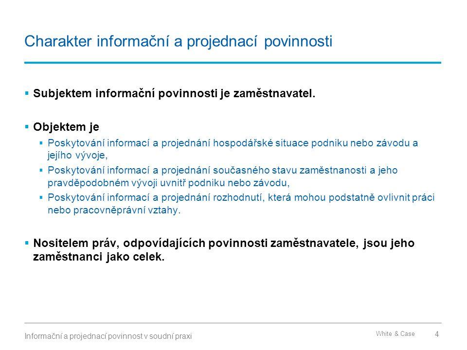 White & Case Charakter informační a projednací povinnosti  Subjektem informační povinnosti je zaměstnavatel.  Objektem je  Poskytování informací a