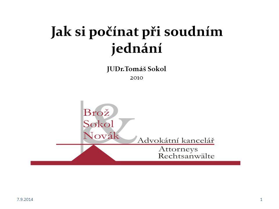 7.9.20141 Jak si počínat při soudním jednání JUDr.Tomáš Sokol 2010