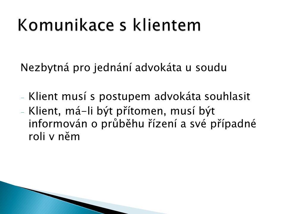 Nezbytná pro jednání advokáta u soudu - Klient musí s postupem advokáta souhlasit - Klient, má-li být přítomen, musí být informován o průběhu řízení a