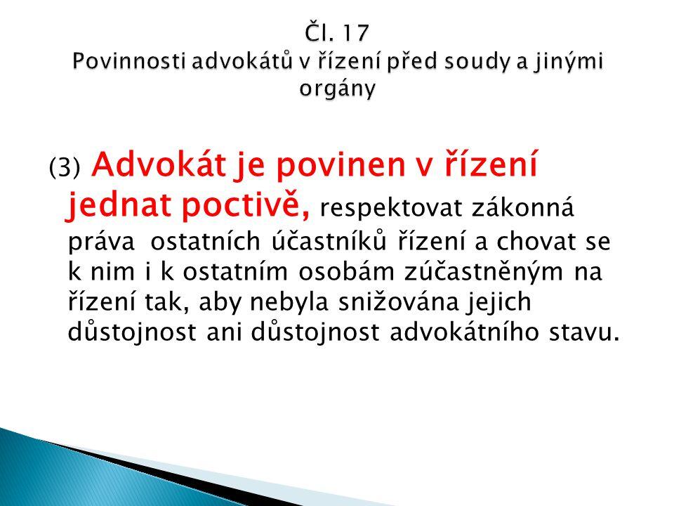 (3) Advokát je povinen v řízení jednat poctivě, respektovat zákonná práva ostatních účastníků řízení a chovat se k nim i k ostatním osobám zúčastněným