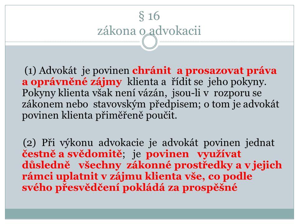 § 16 zákona o advokacii (1) Advokát je povinen chránit a prosazovat práva a oprávněné zájmy klienta a řídit se jeho pokyny. Pokyny klienta však není v