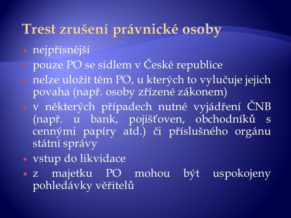  nejpřísnější  pouze PO se sídlem v České republice  nelze uložit těm PO, u kterých to vylučuje jejich povaha (např. osoby zřízené zákonem)  v něk