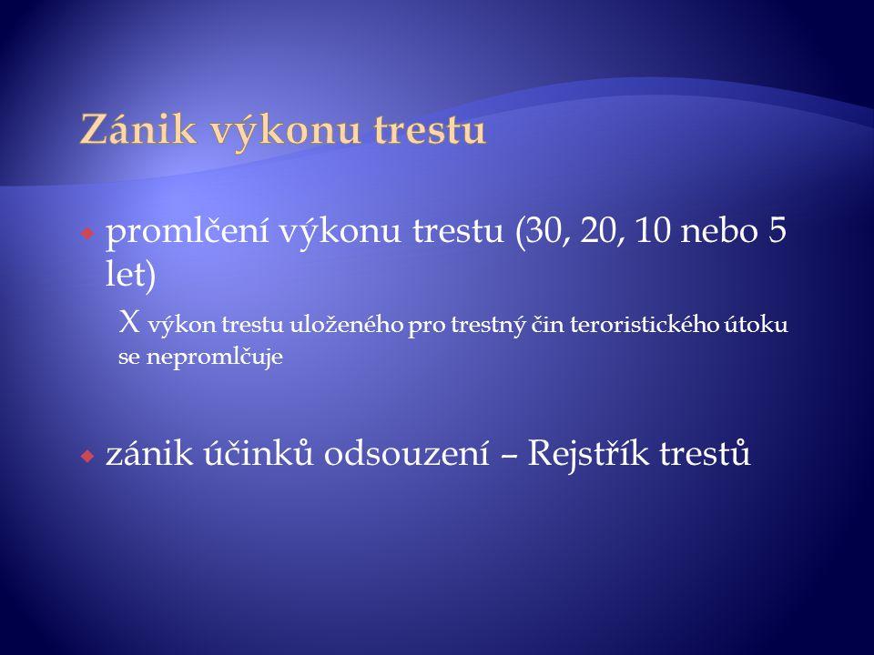  promlčení výkonu trestu (30, 20, 10 nebo 5 let) X výkon trestu uloženého pro trestný čin teroristického útoku se nepromlčuje  zánik účinků odsouzen