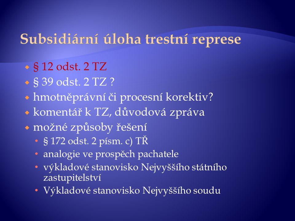  § 12 odst. 2 TZ  § 39 odst. 2 TZ ?  hmotněprávní či procesní korektiv?  komentář k TZ, důvodová zpráva  možné způsoby řešení § 172 odst. 2 písm.