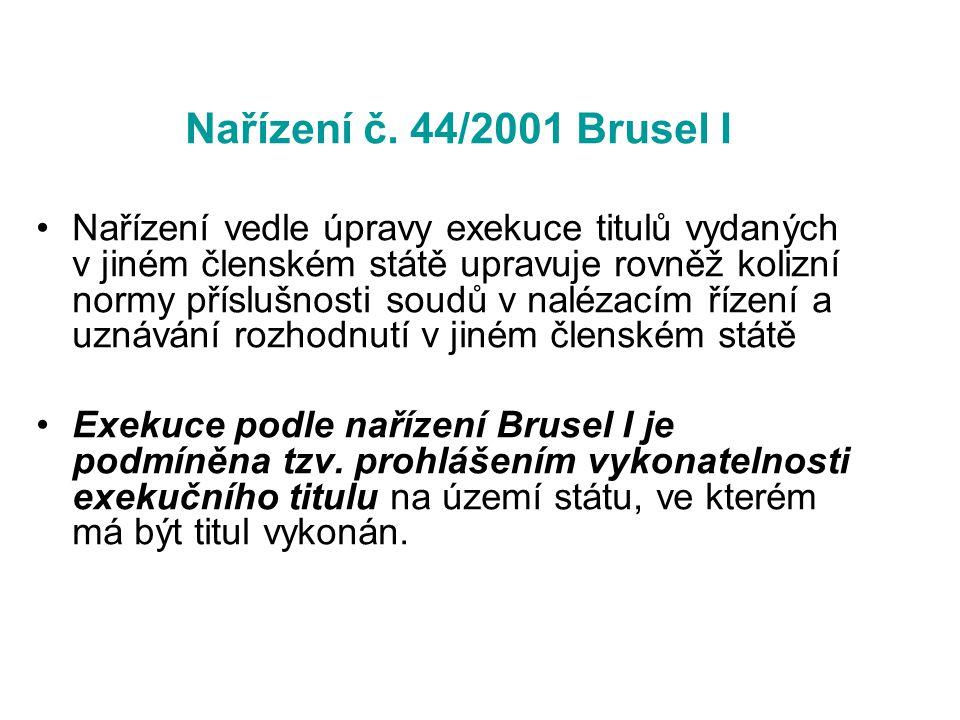 Nařízení č. 44/2001 Brusel I Nařízení vedle úpravy exekuce titulů vydaných v jiném členském státě upravuje rovněž kolizní normy příslušnosti soudů v n