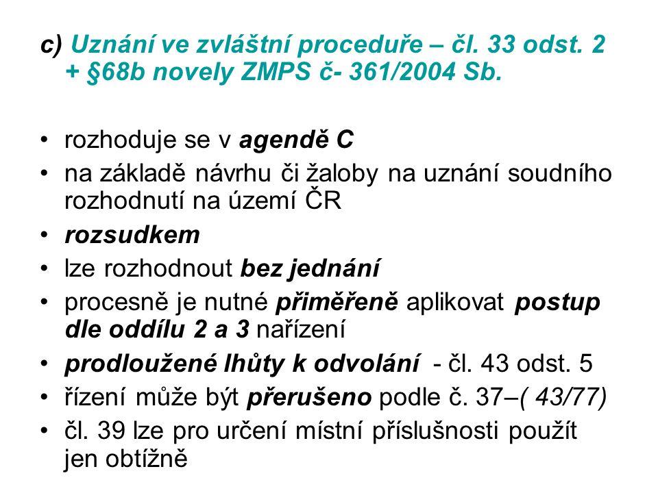 c) Uznání ve zvláštní proceduře – čl. 33 odst. 2 + §68b novely ZMPS č- 361/2004 Sb. rozhoduje se v agendě C na základě návrhu či žaloby na uznání soud