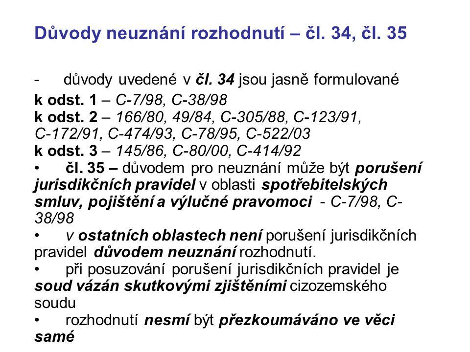 Důvody neuznání rozhodnutí – čl. 34, čl. 35 - důvody uvedené v čl. 34 jsou jasně formulované k odst. 1 – C-7/98, C-38/98 k odst. 2 – 166/80, 49/84, C-