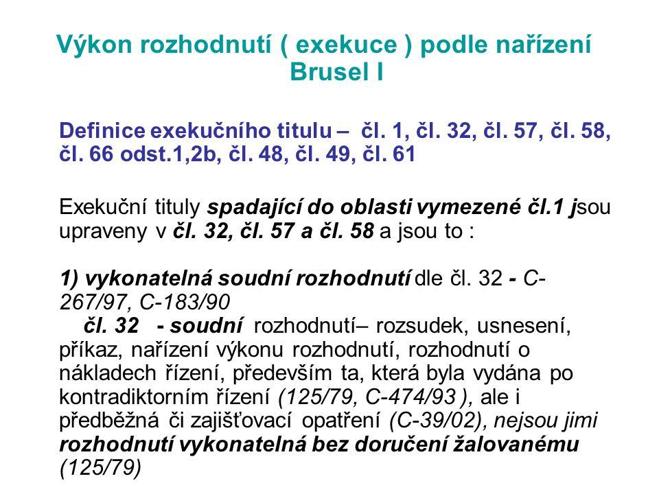 Výkon rozhodnutí ( exekuce ) podle nařízení Brusel I Definice exekučního titulu – čl. 1, čl. 32, čl. 57, čl. 58, čl. 66 odst.1,2b, čl. 48, čl. 49, čl.