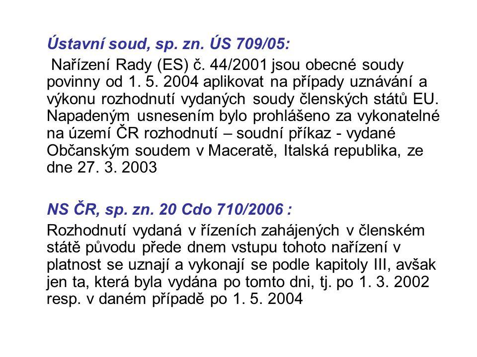 Ústavní soud, sp. zn. ÚS 709/05: Nařízení Rady (ES) č. 44/2001 jsou obecné soudy povinny od 1. 5. 2004 aplikovat na případy uznávání a výkonu rozhodnu