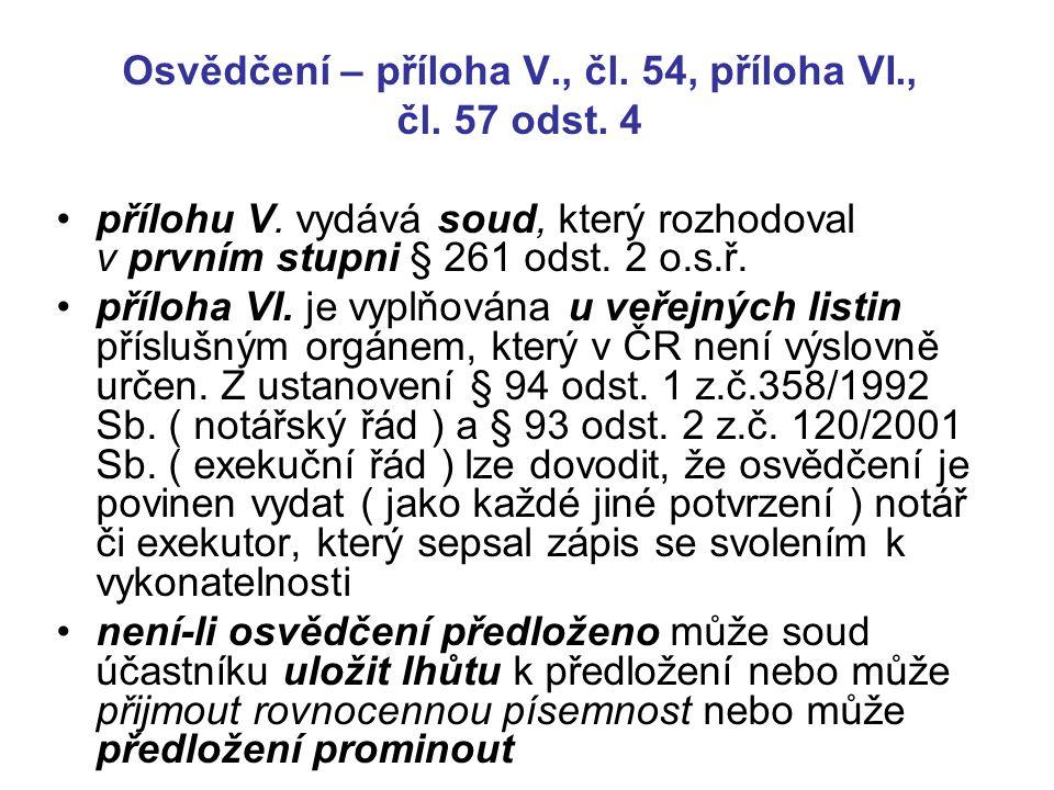 Osvědčení – příloha V., čl. 54, příloha VI., čl. 57 odst. 4 přílohu V. vydává soud, který rozhodoval v prvním stupni § 261 odst. 2 o.s.ř. příloha VI.