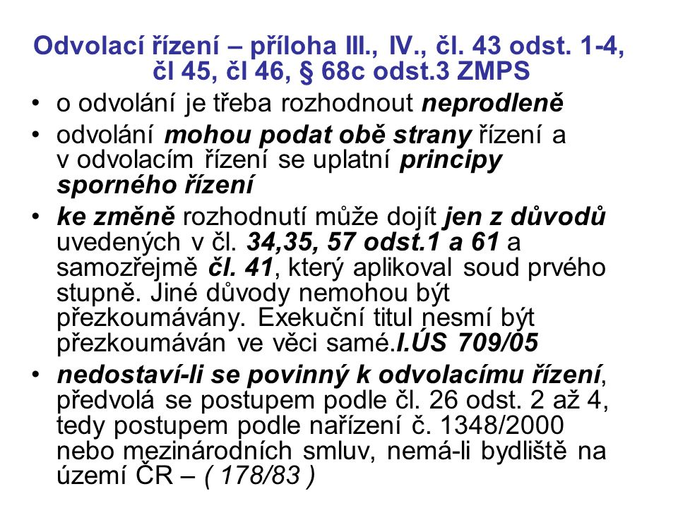 Odvolací řízení – příloha III., IV., čl. 43 odst. 1-4, čl 45, čl 46, § 68c odst.3 ZMPS o odvolání je třeba rozhodnout neprodleně odvolání mohou podat