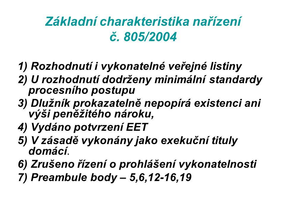 Základní charakteristika nařízení č. 805/2004 1) Rozhodnutí i vykonatelné veřejné listiny 2) U rozhodnutí dodrženy minimální standardy procesního post