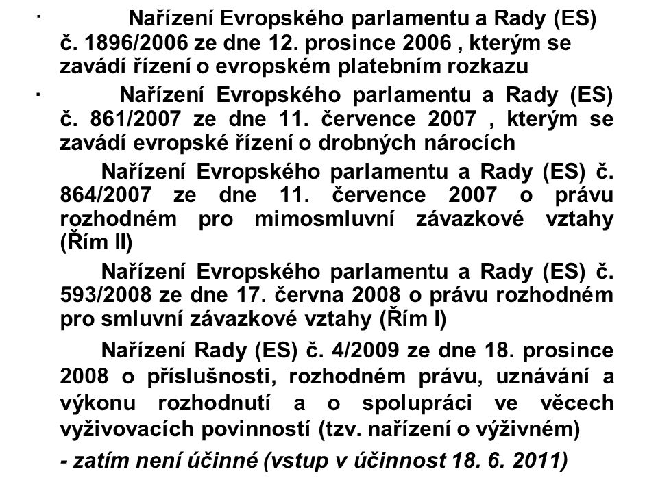 · Nařízení Evropského parlamentu a Rady (ES) č. 1896/2006 ze dne 12. prosince 2006, kterým se zavádí řízení o evropském platebním rozkazu · Nařízení E