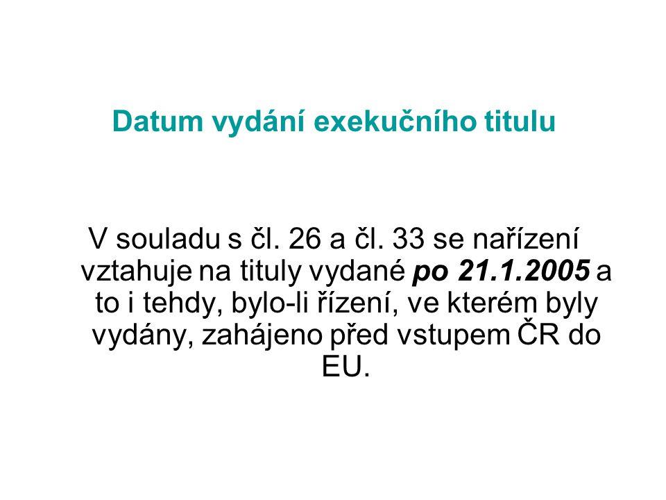 Datum vydání exekučního titulu V souladu s čl. 26 a čl. 33 se nařízení vztahuje na tituly vydané po 21.1.2005 a to i tehdy, bylo-li řízení, ve kterém