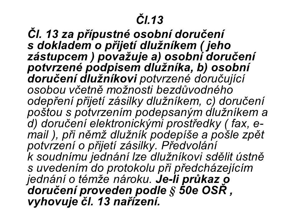 Čl.13 Čl. 13 za přípustné osobní doručení s dokladem o přijetí dlužníkem ( jeho zástupcem ) považuje a) osobní doručení potvrzené podpisem dlužníka, b