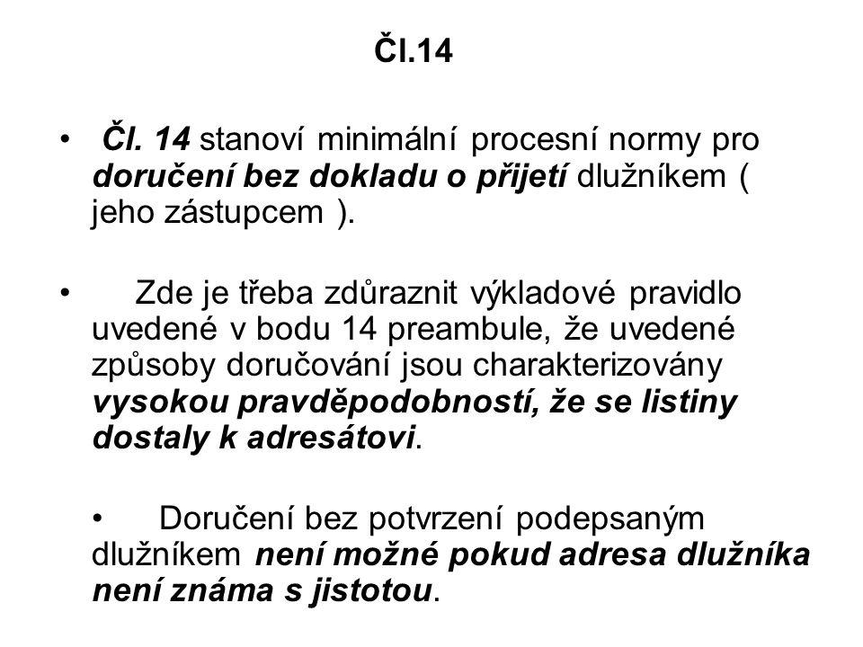 Čl.14 Čl. 14 stanoví minimální procesní normy pro doručení bez dokladu o přijetí dlužníkem ( jeho zástupcem ). Zde je třeba zdůraznit výkladové pravid