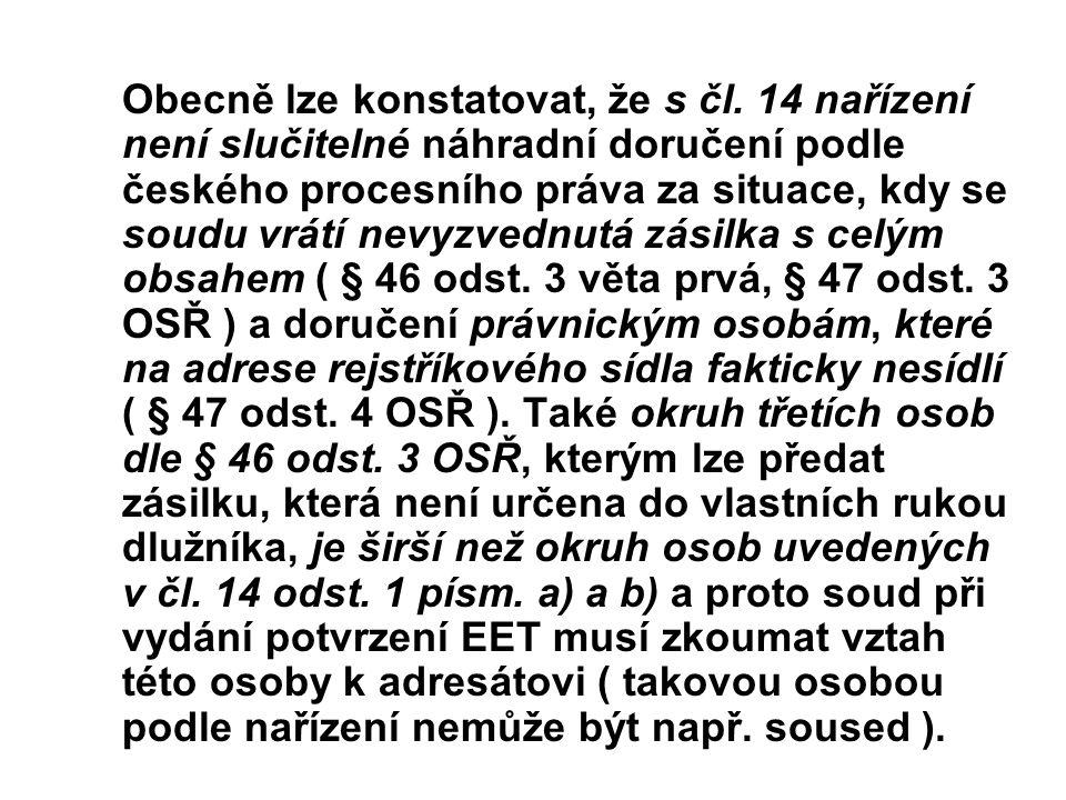Obecně lze konstatovat, že s čl. 14 nařízení není slučitelné náhradní doručení podle českého procesního práva za situace, kdy se soudu vrátí nevyzvedn