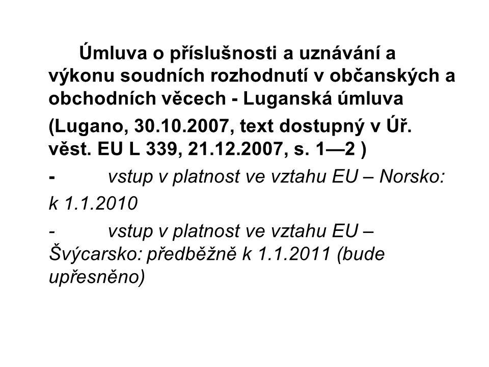 Úmluva o příslušnosti a uznávání a výkonu soudních rozhodnutí v občanských a obchodních věcech - Luganská úmluva (Lugano, 30.10.2007, text dostupný v