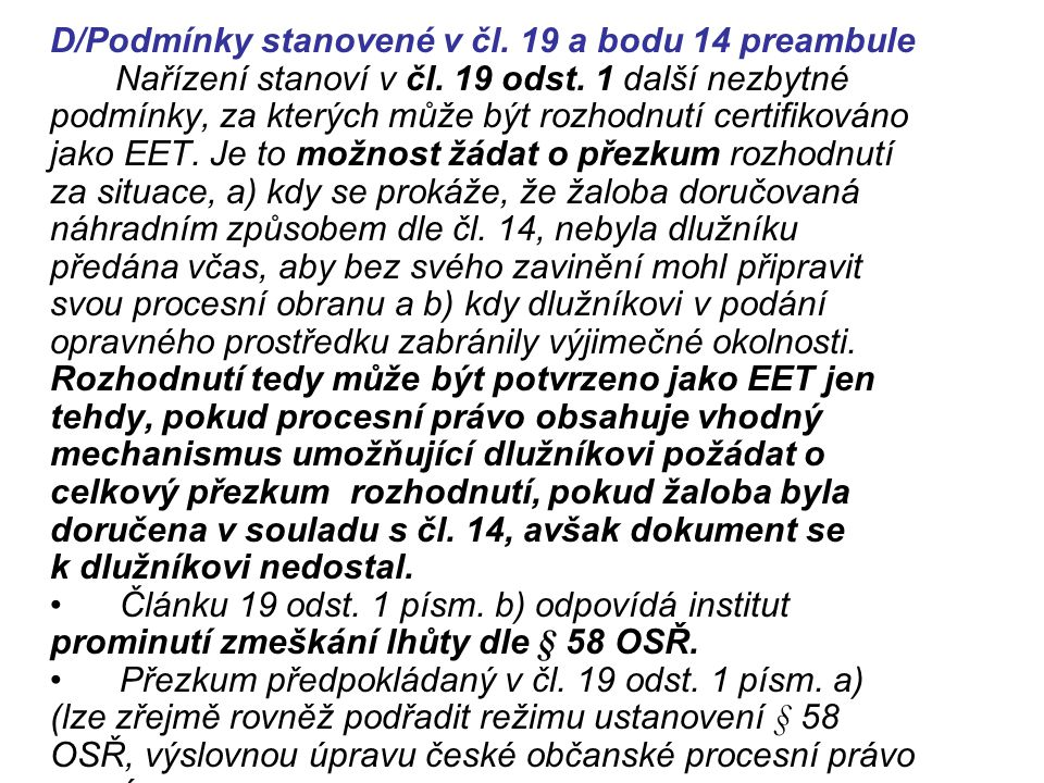 D/Podmínky stanovené v čl. 19 a bodu 14 preambule Nařízení stanoví v čl. 19 odst. 1 další nezbytné podmínky, za kterých může být rozhodnutí certifikov