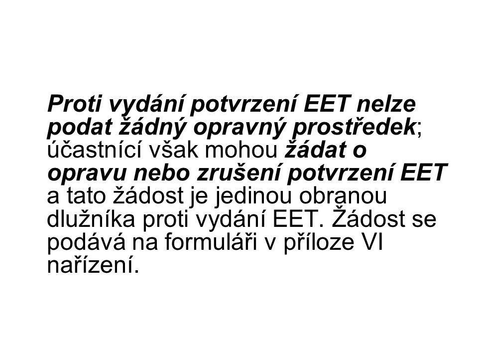 Proti vydání potvrzení EET nelze podat žádný opravný prostředek; účastnící však mohou žádat o opravu nebo zrušení potvrzení EET a tato žádost je jedin